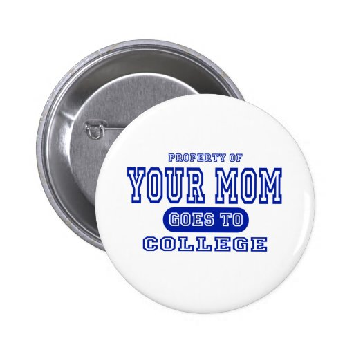 Your Mom Goes to College Pin