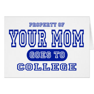 Your Mom Goes to College Greeting Cards