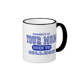 Your Mom Goes to College Coffee Mugs