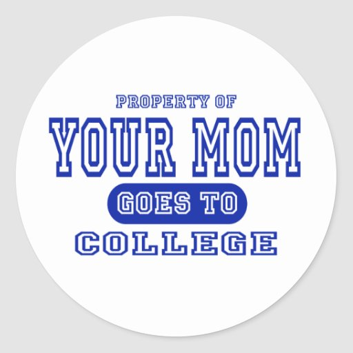 Your Mom Goes to College Stickers