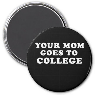 YOUR MOM GOES TO COLLEGE T-shirt 7.5 Cm Round Magnet