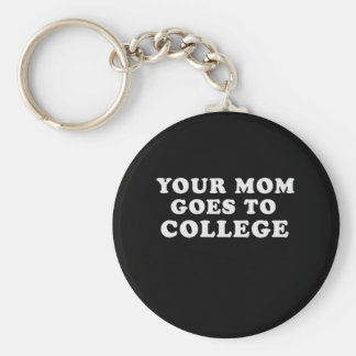 YOUR MOM GOES TO COLLEGE T-shirt Basic Round Button Key Ring