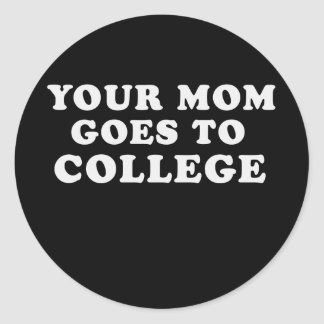 YOUR MOM GOES TO COLLEGE T-shirt Round Sticker