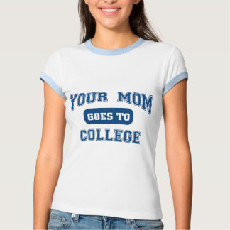 Your mom goes to college t-shirts