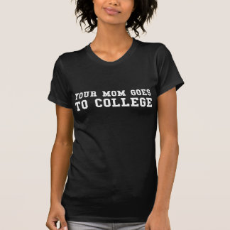 Your Mom Goes To College Tshirts
