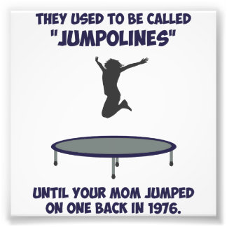 Your Mom Invented The Trampoline Art Photo