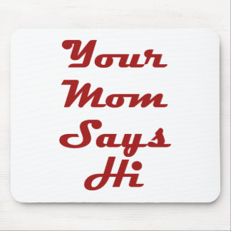 Your Mom Says Hi Mouse Pad