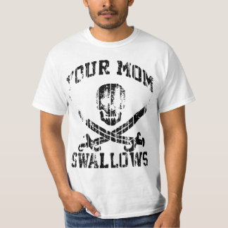 YOUR MOM SWALLOWS T-Shirt