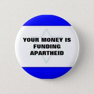 YOUR MONEY IS FUNDING APARTHEID 6 CM ROUND BADGE