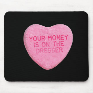 YOUR MONEY IS ON THE DRESSER - .png Mouse Pads