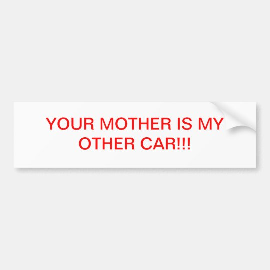 YOUR MOTHER IS MY OTHER CAR BUMPER STICKER