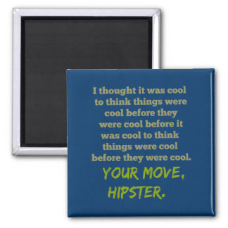 Your Move, Hipster. Magnet
