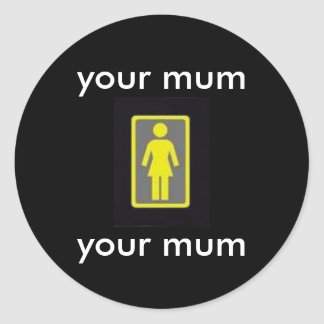 your mum classic round sticker