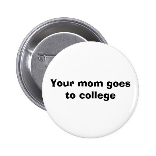 Your mum goes to college pinback button