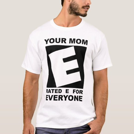 Your Mum Rated E Shirt