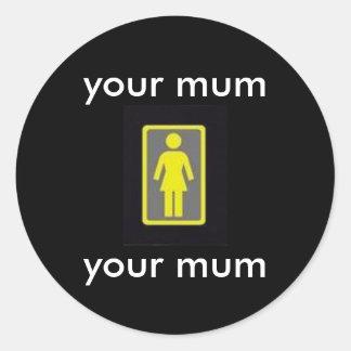 your mum round sticker
