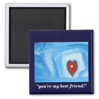 YOUR MY BEST FRIEND MAGNET
