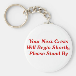 Your Next Crisis Will Begin Shortly, ... Basic Round Button Key Ring