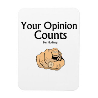 """""""Your opinion counts for nothing"""" slogan Rectangle Magnets"""