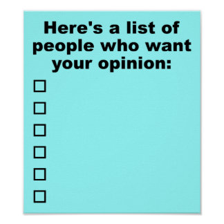 Your Opinion List Funny Poster Sign