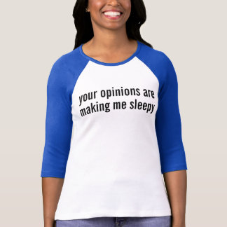 your opinions T-Shirt
