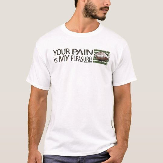 Your Pain is My Pleasure! T-Shirt