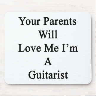 Your Parents Will Love Me I'm A Guitarist Mouse Pad