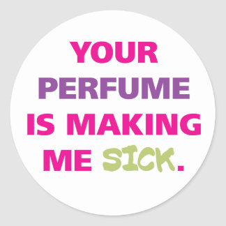 Your perfume is making me sick. classic round sticker