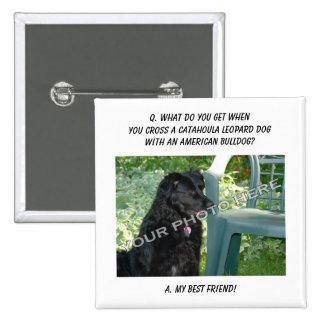 Your Photo! Best Friend Catahoula Leopard Dog Mix Buttons