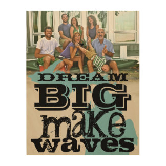 Your Photo Dream Big Make Waves Wood Print