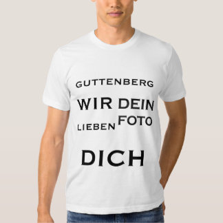 YOUR PHOTO GUTTENBERG WE LOVE YOU TEE SHIRT