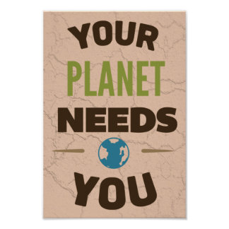 Your planet needs you poster