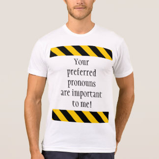 """Your preferred pronouns are important to me!"" T-Shirt"