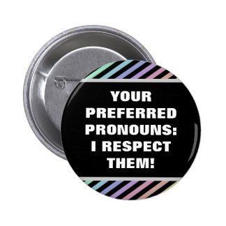"""YOUR PREFERRED PRONOUNS: I RESPECT THEM!"" 6 CM ROUND BADGE"