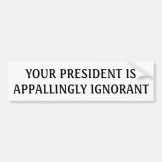 Your President is Appallingly Ignorant Anti-Trump Bumper Sticker