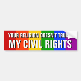 YOUR RELIGION DOESN'T TRUMP MY CIVIL RIGHTS BUMPER STICKER