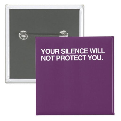 YOUR SILENCE WILL NOT PROTECT YOU PIN