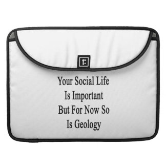 Your Social Life Is Important But For Now So Is Ge MacBook Pro Sleeves