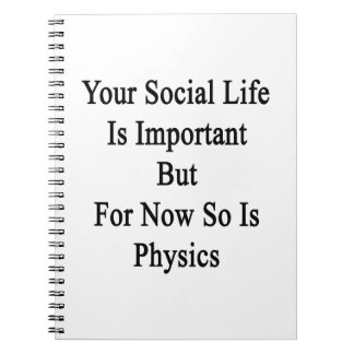 Your Social Life Is Important But For Now So Is Ph Notebook