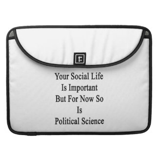 Your Social Life Is Important But For Now So Is Po MacBook Pro Sleeves