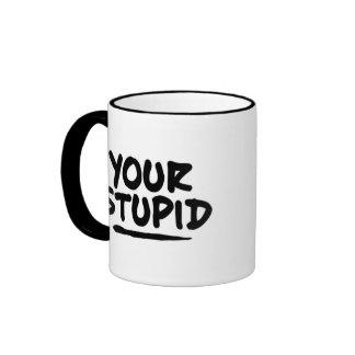 Your Stupid Ringer Mug