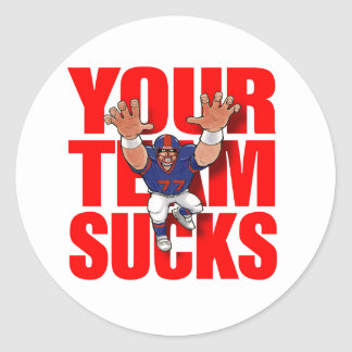 YOUR TEAM SUCKS (Football) Round Sticker