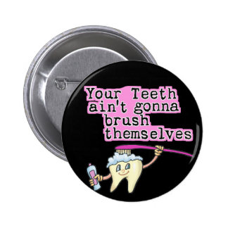 Your Teeth Ain't Gonna Brush Themselves 6 Cm Round Badge