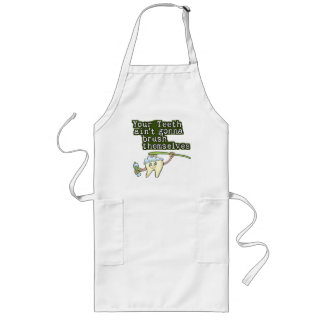 Your Teeth Aint Gonna Brush Themselves Long Apron