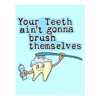 Your Teeth Aint Gonna Brush Themselves! Postcard