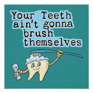 Your Teeth Aint Gonna Brush Themselves Poster