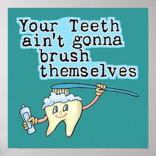 Your Teeth Aint Gonna Brush Themselves Print
