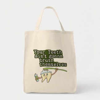Your Teeth Aint Gonna Brush Themselves Tote Bag