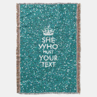 Your Text for She Who Must Be Obeyed Turquoise Throw Blanket