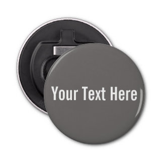 Your Text Here Custom Grey Button Bottle Opener